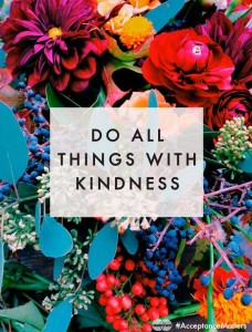 do all things with kindness quote