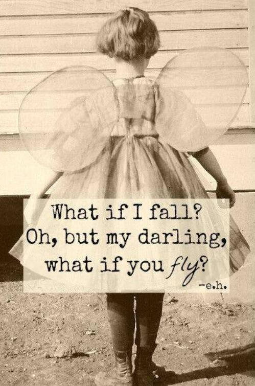 What if I fall? What if you fly?